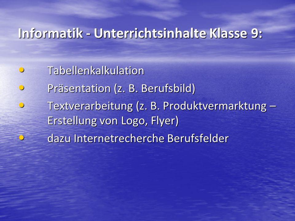 Informatik - Unterrichtsinhalte Klasse 9: Tabellenkalkulation Tabellenkalkulation Präsentation (z. B. Berufsbild) Präsentation (z. B. Berufsbild) Text