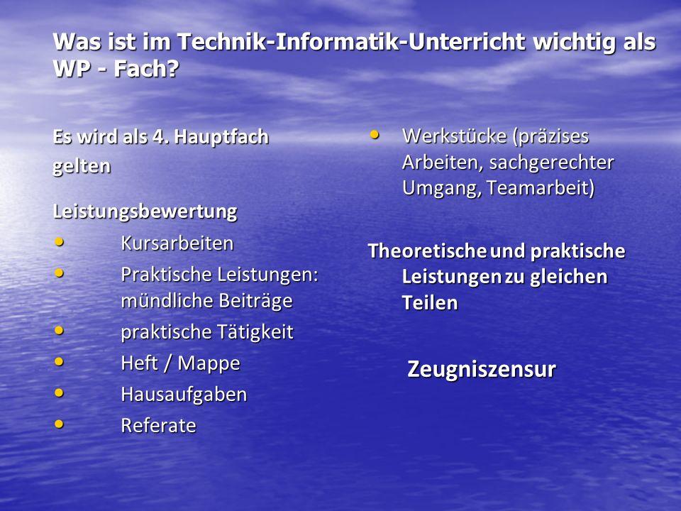 Was ist im Technik-Informatik-Unterricht wichtig als WP - Fach? Es wird als 4. Hauptfach gelten Leistungsbewertung Kursarbeiten Kursarbeiten Praktisch