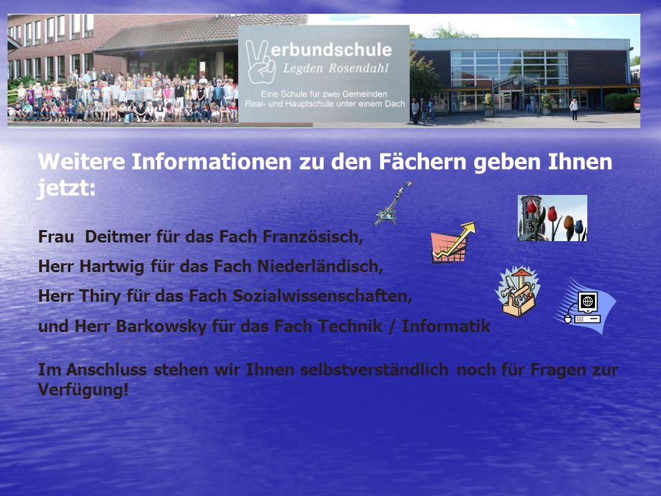 Weitere Informationen zu den Fächern geben Ihnen jetzt: Frau Deitmer für das Fach Französisch, Herr Hartwig für das Fach Niederländisch, Herr Thiry fü