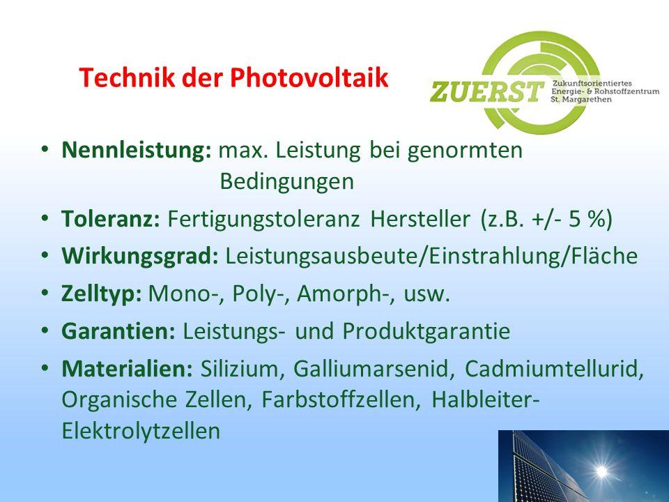 Technik der Photovoltaik Nennleistung: max. Leistung bei genormten Bedingungen Toleranz: Fertigungstoleranz Hersteller (z.B. +/- 5 %) Wirkungsgrad: Le