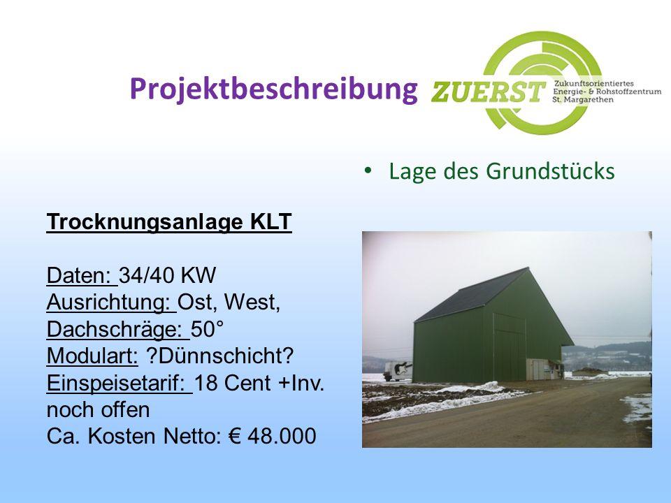Projektbeschreibung Lage des Grundstücks Trocknungsanlage KLT Daten: 34/40 KW Ausrichtung: Ost, West, Dachschräge: 50° Modulart: ?Dünnschicht? Einspei