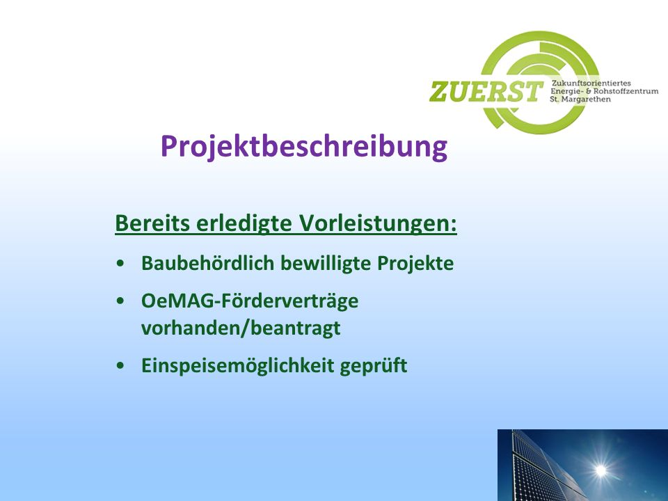 Projektbeschreibung Bereits erledigte Vorleistungen: Baubehördlich bewilligte Projekte OeMAG-Förderverträge vorhanden/beantragt Einspeisemöglichkeit g