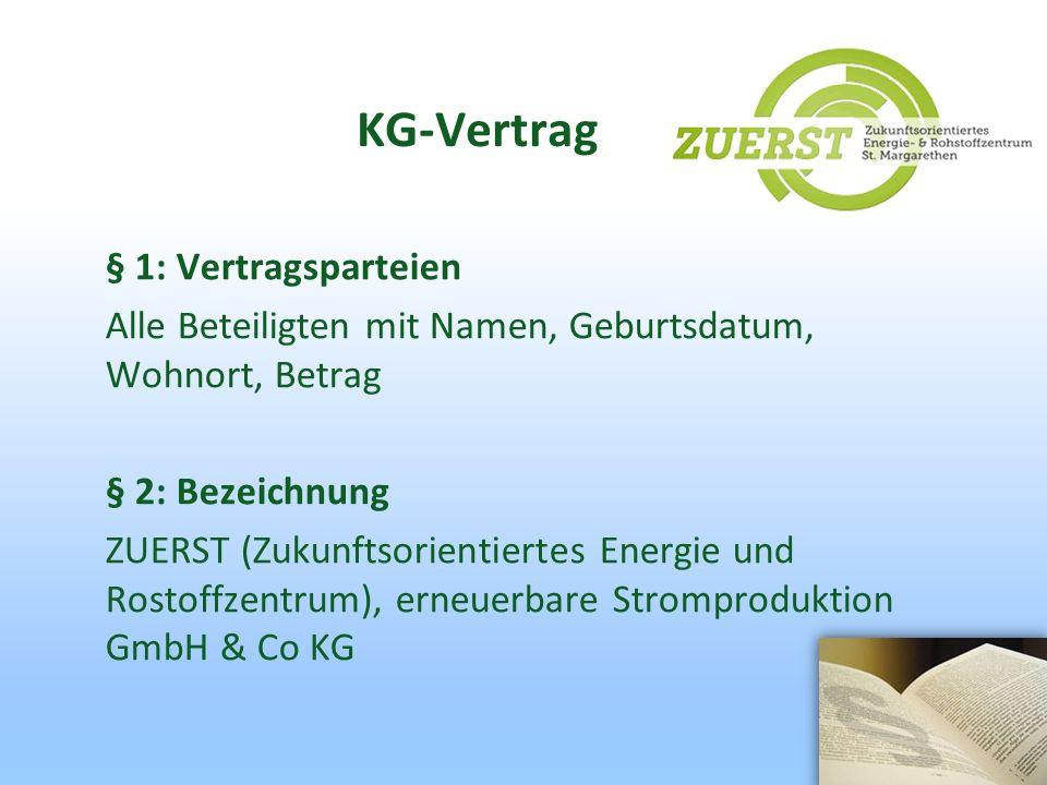 KG-Vertrag § 1: Vertragsparteien Alle Beteiligten mit Namen, Geburtsdatum, Wohnort, Betrag § 2: Bezeichnung ZUERST (Zukunftsorientiertes Energie und R