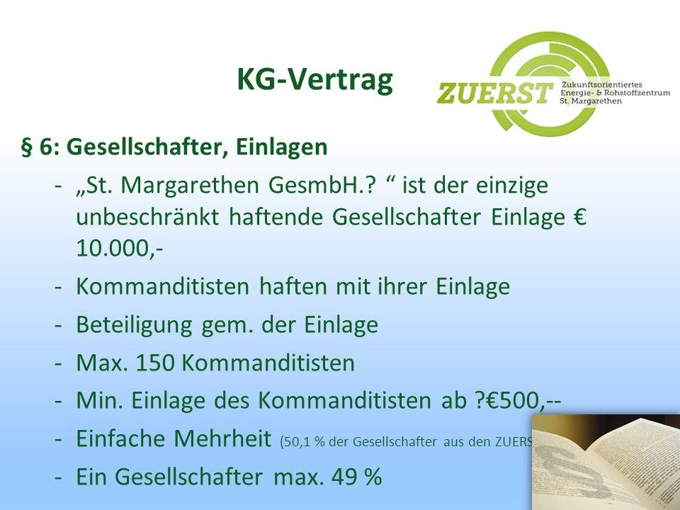 KG-Vertrag § 6: Gesellschafter, Einlagen -St. Margarethen GesmbH.? ist der einzige unbeschränkt haftende Gesellschafter Einlage 10.000,- -Kommanditist