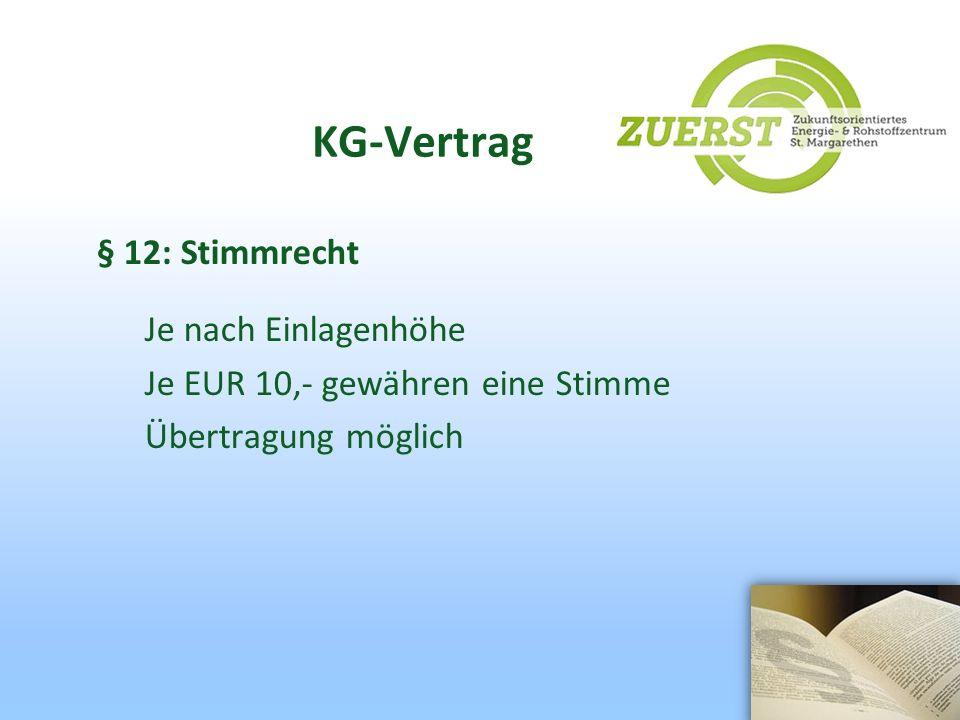 KG-Vertrag § 12: Stimmrecht Je nach Einlagenhöhe Je EUR 10,- gewähren eine Stimme Übertragung möglich