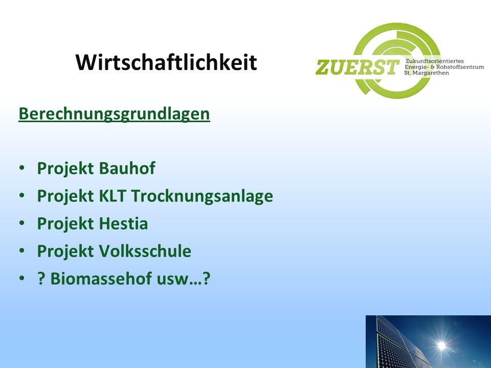 Wirtschaftlichkeit Berechnungsgrundlagen Projekt Bauhof Projekt KLT Trocknungsanlage Projekt Hestia Projekt Volksschule ? Biomassehof usw…?