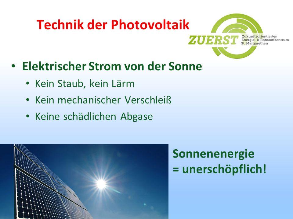 Technik der Photovoltaik Elektrischer Strom von der Sonne Kein Staub, kein Lärm Kein mechanischer Verschleiß Keine schädlichen Abgase Sonnenenergie =