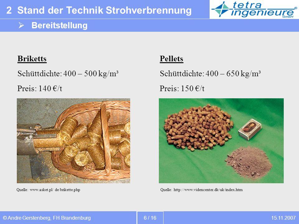 15.11.2007© Andre Gerstenberg, FH Brandenburg 7 / 16 2 Stand der Technik Strohverbrennung Bereitstellung Bsp.: Lieferung von 25 t Stroh durch Transport-Lkw mit max.