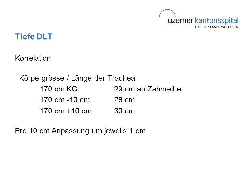 Tiefe DLT Korrelation Körpergrösse / Länge der Trachea 170 cm KG 29 cm ab Zahnreihe 170 cm -10 cm 28 cm 170 cm +10 cm 30 cm Pro 10 cm Anpassung um jew