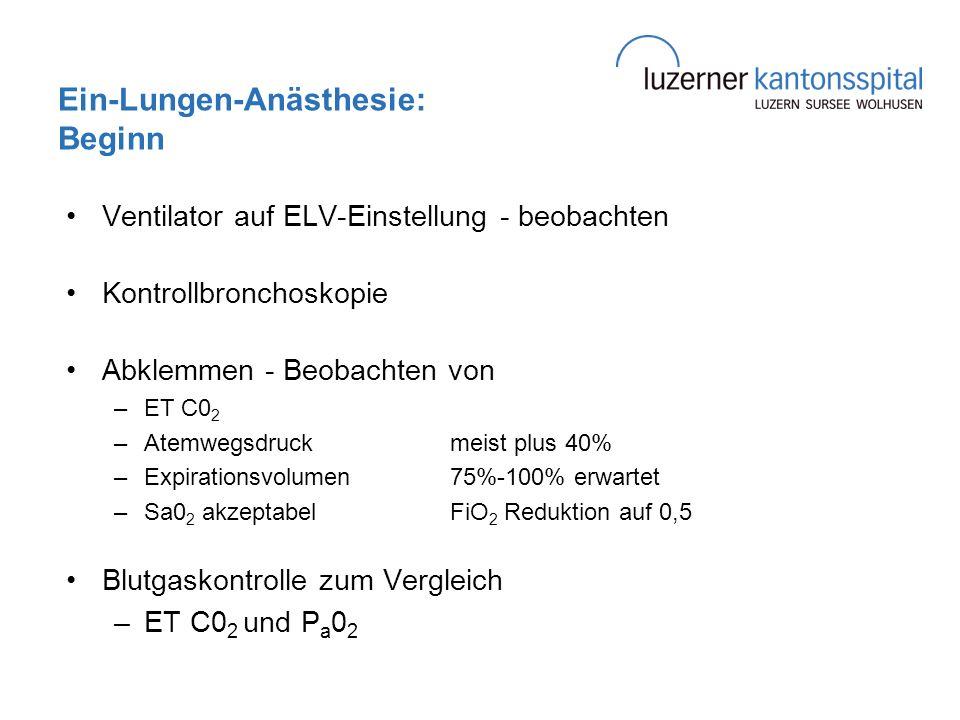 Ein-Lungen-Anästhesie: Beginn Ventilator auf ELV-Einstellung - beobachten Kontrollbronchoskopie Abklemmen - Beobachten von –ET C0 2 –Atemwegsdruckmeis