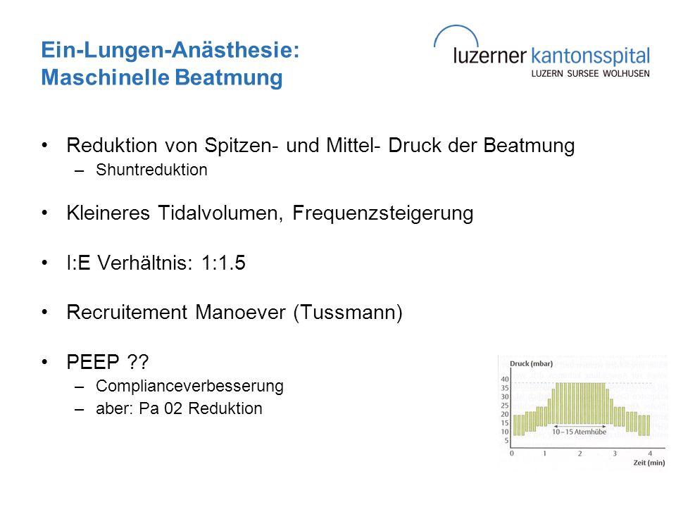 Ein-Lungen-Anästhesie: Maschinelle Beatmung Reduktion von Spitzen- und Mittel- Druck der Beatmung –Shuntreduktion Kleineres Tidalvolumen, Frequenzstei