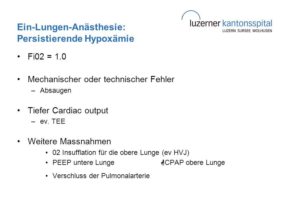 Ein-Lungen-Anästhesie: Persistierende Hypoxämie Fi02 = 1.0 Mechanischer oder technischer Fehler –Absaugen Tiefer Cardiac output –ev. TEE Weitere Massn