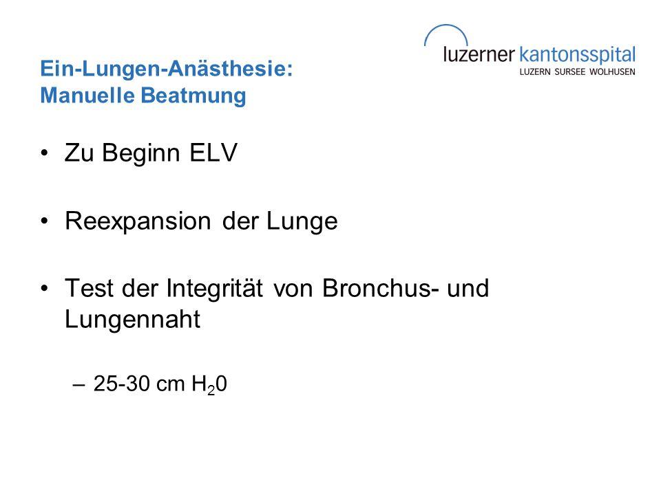 Ein-Lungen-Anästhesie: Manuelle Beatmung Zu Beginn ELV Reexpansion der Lunge Test der Integrität von Bronchus- und Lungennaht –25-30 cm H 2 0