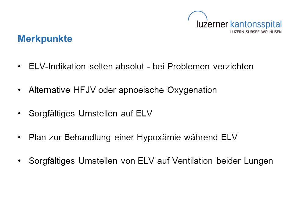 Merkpunkte ELV-Indikation selten absolut - bei Problemen verzichten Alternative HFJV oder apnoeische Oxygenation Sorgfältiges Umstellen auf ELV Plan z