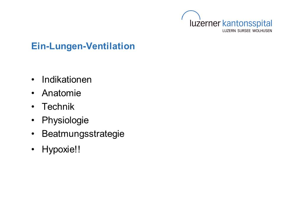 Ein-Lungen-Ventilation Indikationen Anatomie Technik Physiologie Beatmungsstrategie Hypoxie!!