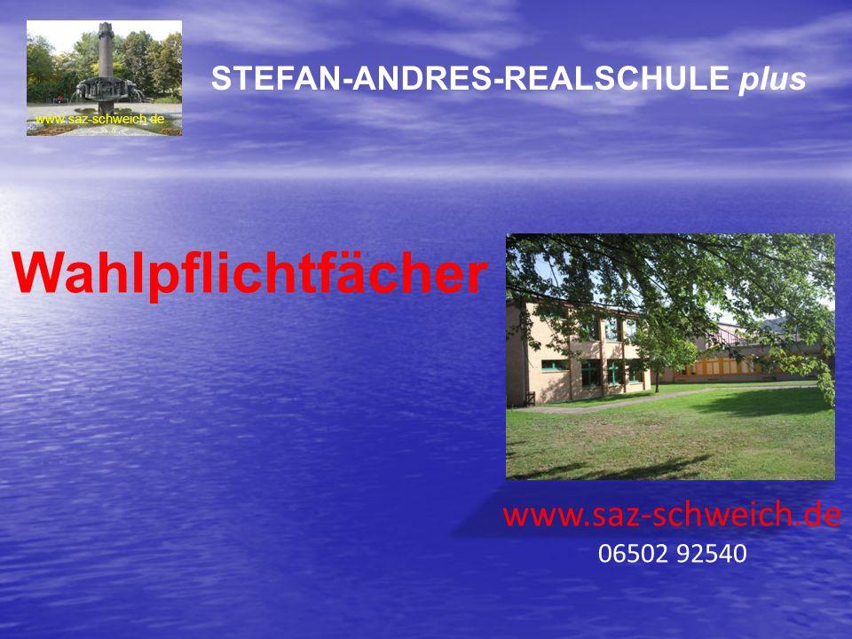 www.saz-schweich.de STEFAN-ANDRES-REALSCHULE plus www.saz-schweich.de 06502 92540 Wahlpflichtfächer