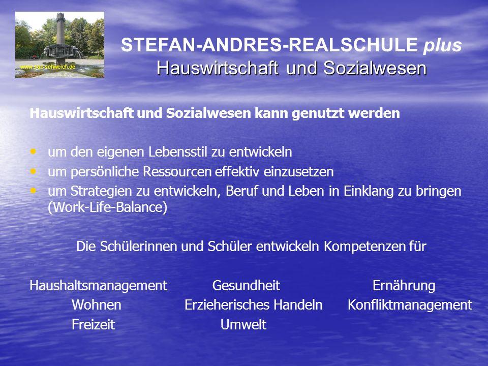 STEFAN-ANDRES-REALSCHULE plus Hauswirtschaft und Sozialwesen Hauswirtschaft und Sozialwesen kann genutzt werden um den eigenen Lebensstil zu entwickel