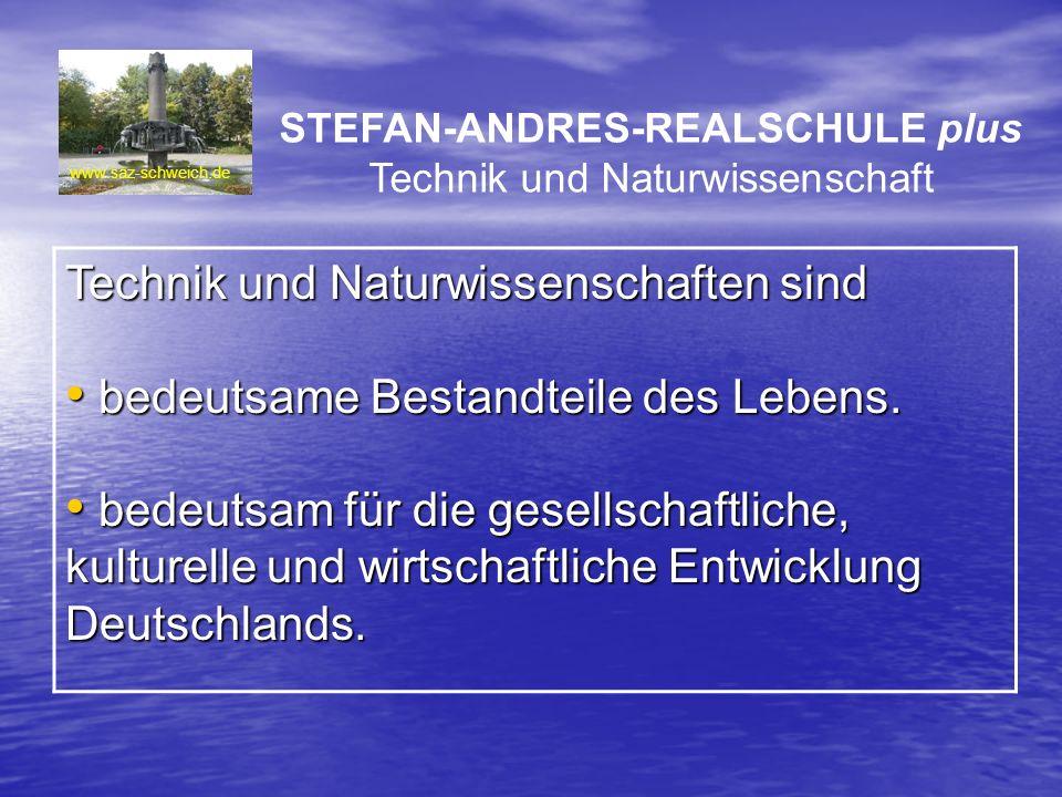 www.saz-schweich.de Technik und Naturwissenschaften sind bedeutsame Bestandteile des Lebens. bedeutsame Bestandteile des Lebens. bedeutsam für die ges