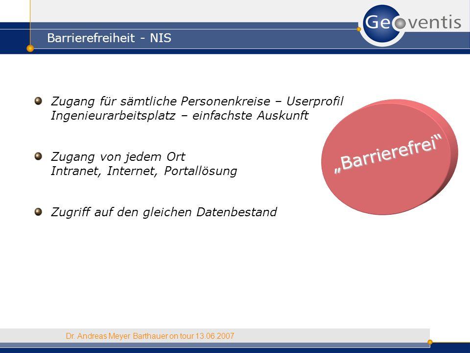 Barrierefrei Barrierefrei Barrierefreiheit - NIS Dr. Andreas Meyer Barthauer on tour 13.06.2007 Zugang für sämtliche Personenkreise – Userprofil Ingen