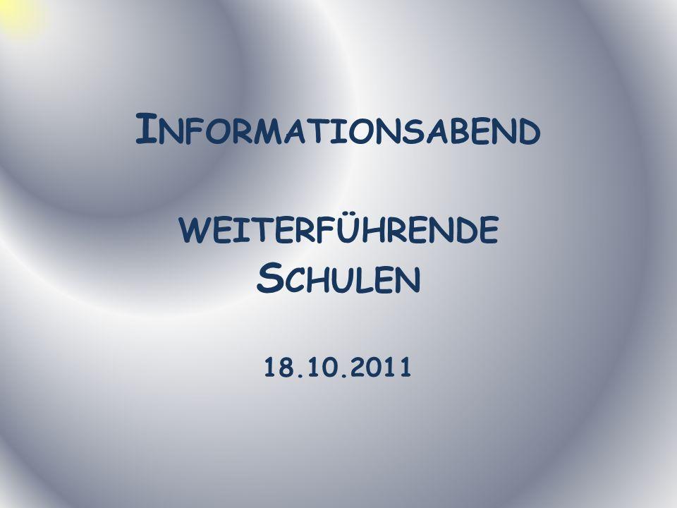 I NFORMATIONSABEND WEITERFÜHRENDE S CHULEN 18.10.2011
