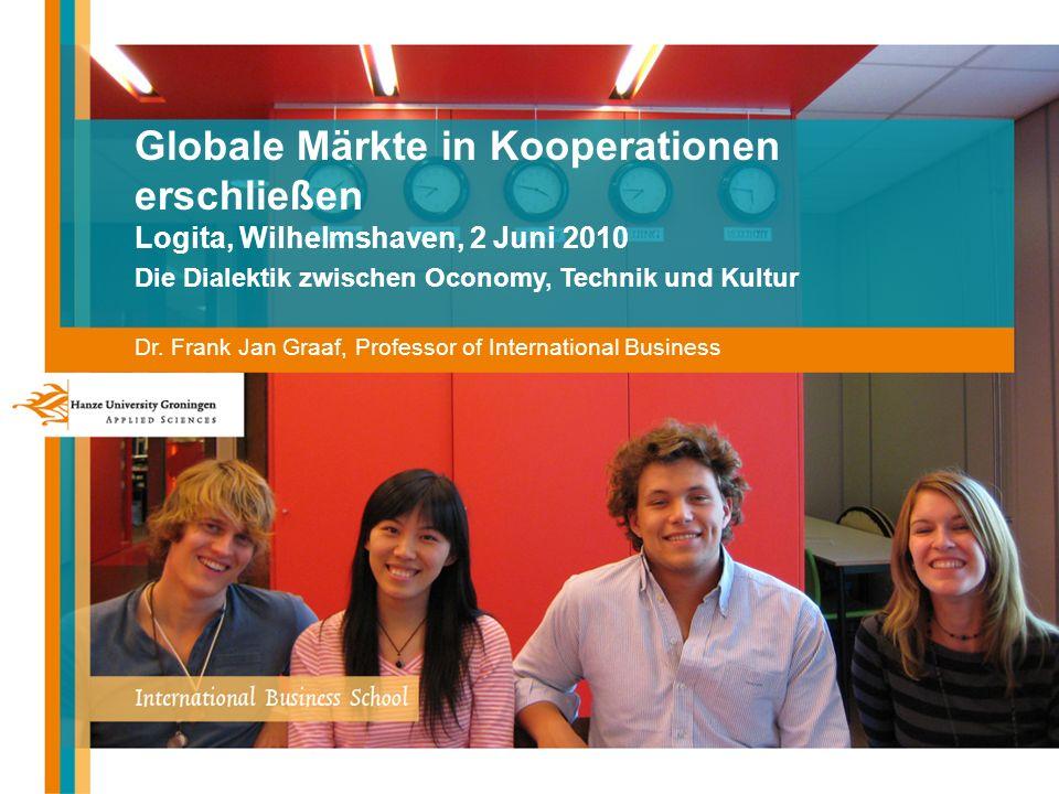 Globale Märkte in Kooperationen erschließen Logita, Wilhelmshaven, 2 Juni 2010 Die Dialektik zwischen Oconomy, Technik und Kultur Dr.