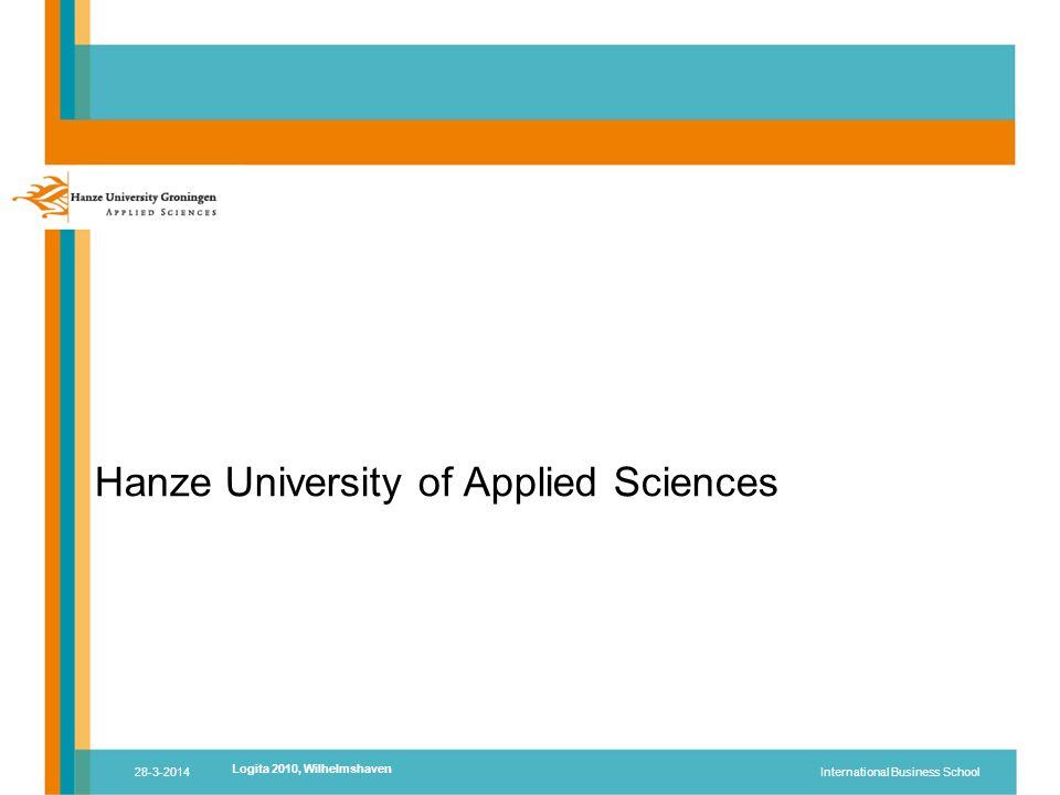 Hanze University of Applied Sciences 28-3-2014International Business School Logita 2010, Wilhelmshaven