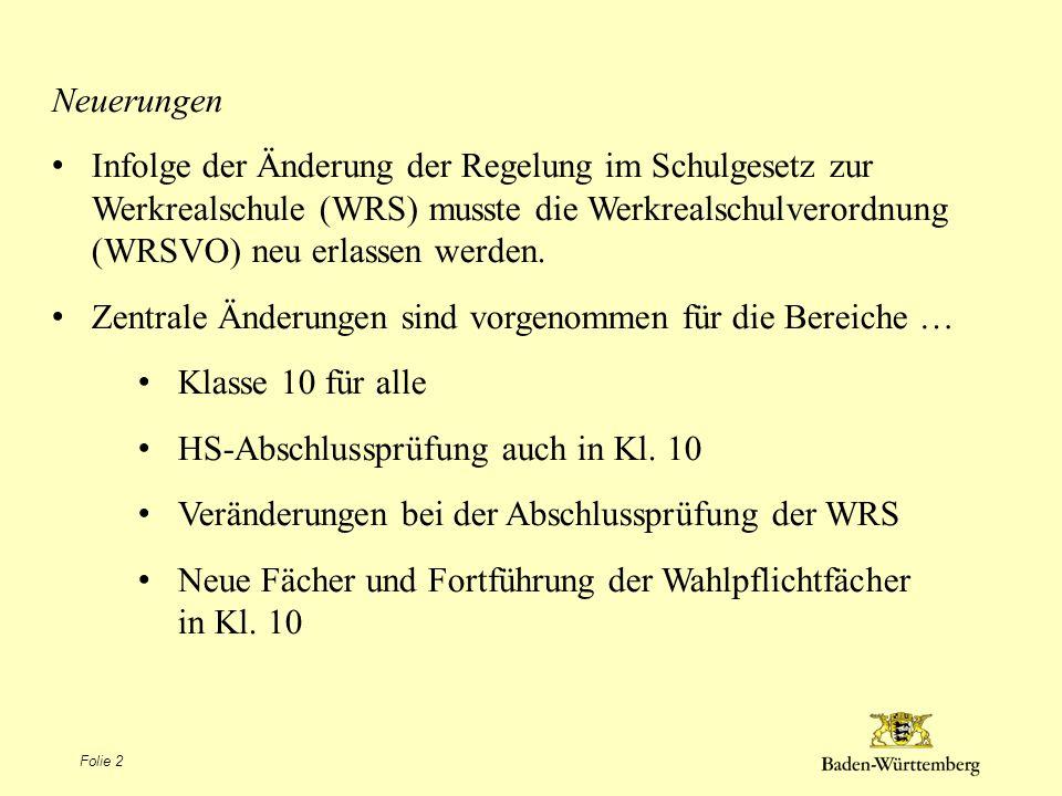 Neuerungen Infolge der Änderung der Regelung im Schulgesetz zur Werkrealschule (WRS) musste die Werkrealschulverordnung (WRSVO) neu erlassen werden. Z