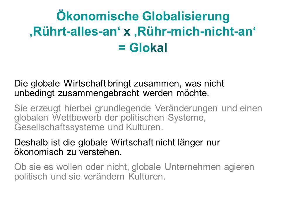 Die globale Wirtschaft bringt zusammen, was nicht unbedingt zusammengebracht werden möchte. Sie erzeugt hierbei grundlegende Veränderungen und einen g