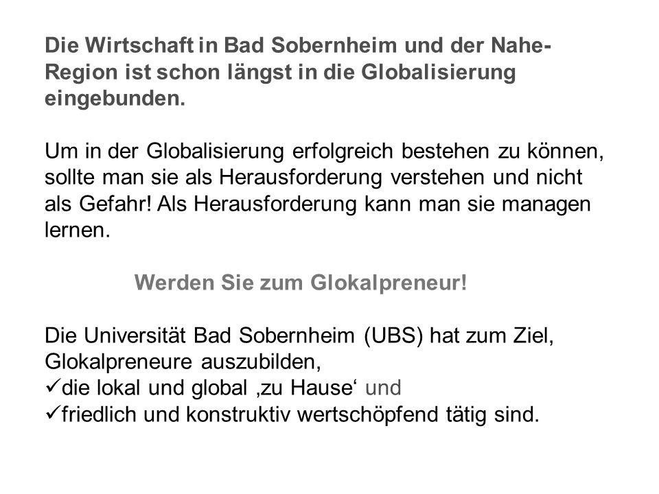 Die Wirtschaft in Bad Sobernheim und der Nahe- Region ist schon längst in die Globalisierung eingebunden. Um in der Globalisierung erfolgreich bestehe