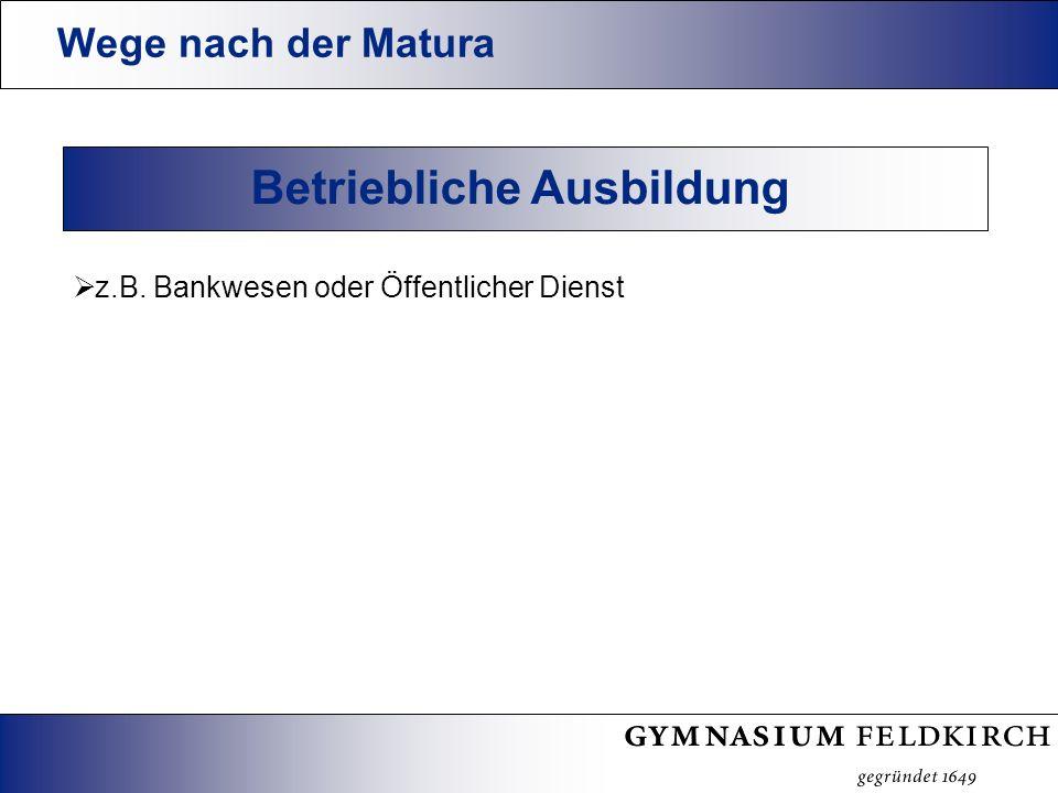 Wege nach der Matura Betriebliche Ausbildung z.B. Bankwesen oder Öffentlicher Dienst