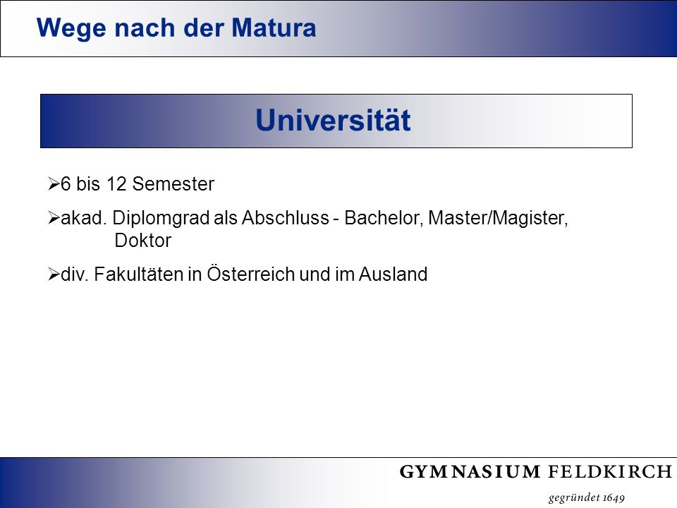Wege nach der Matura Universität 6 bis 12 Semester akad.