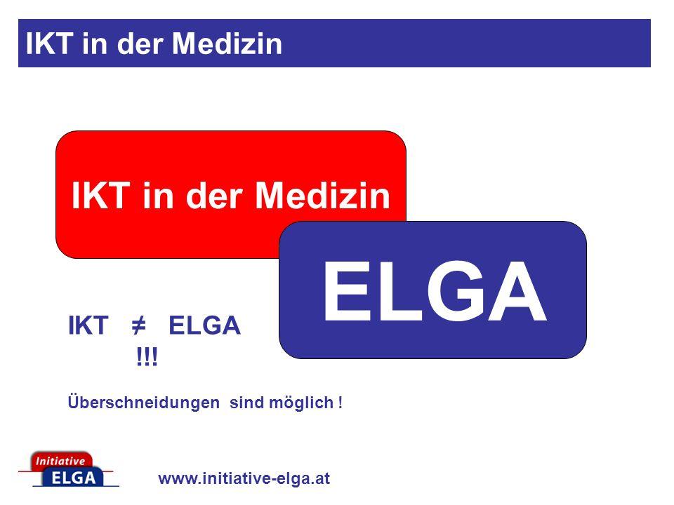 www.initiative-elga.at IKT in der Medizin ELGA IKT ELGA !!! Überschneidungen sind möglich !