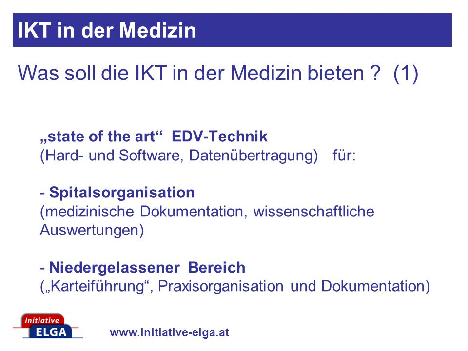www.initiative-elga.at Was soll die IKT in der Medizin bieten .