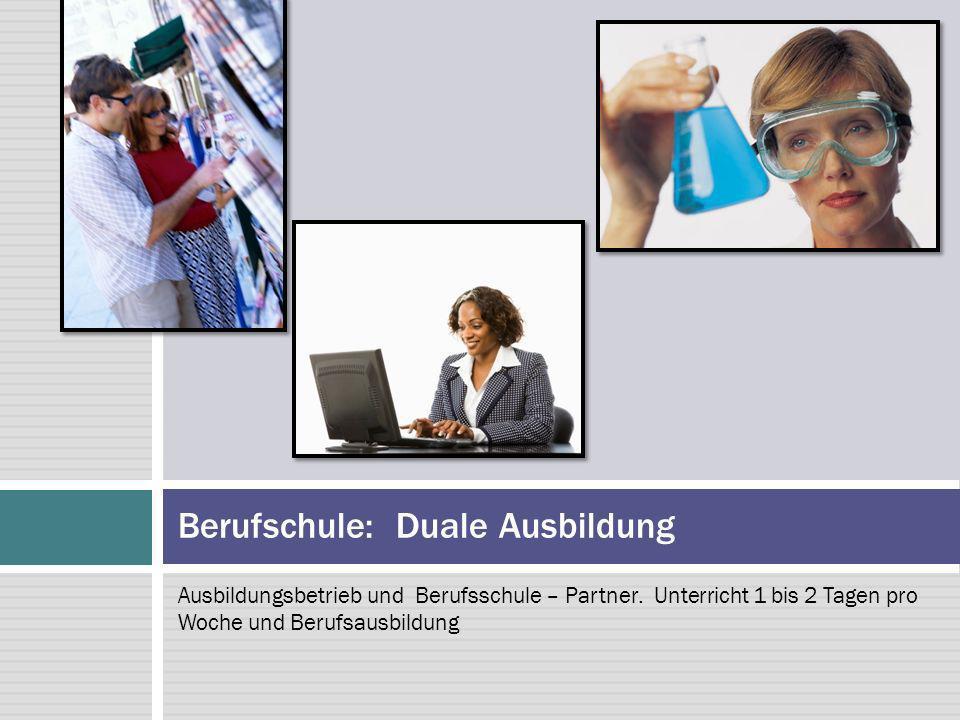 Ausbildungsbetrieb und Berufsschule – Partner. Unterricht 1 bis 2 Tagen pro Woche und Berufsausbildung Berufschule: Duale Ausbildung