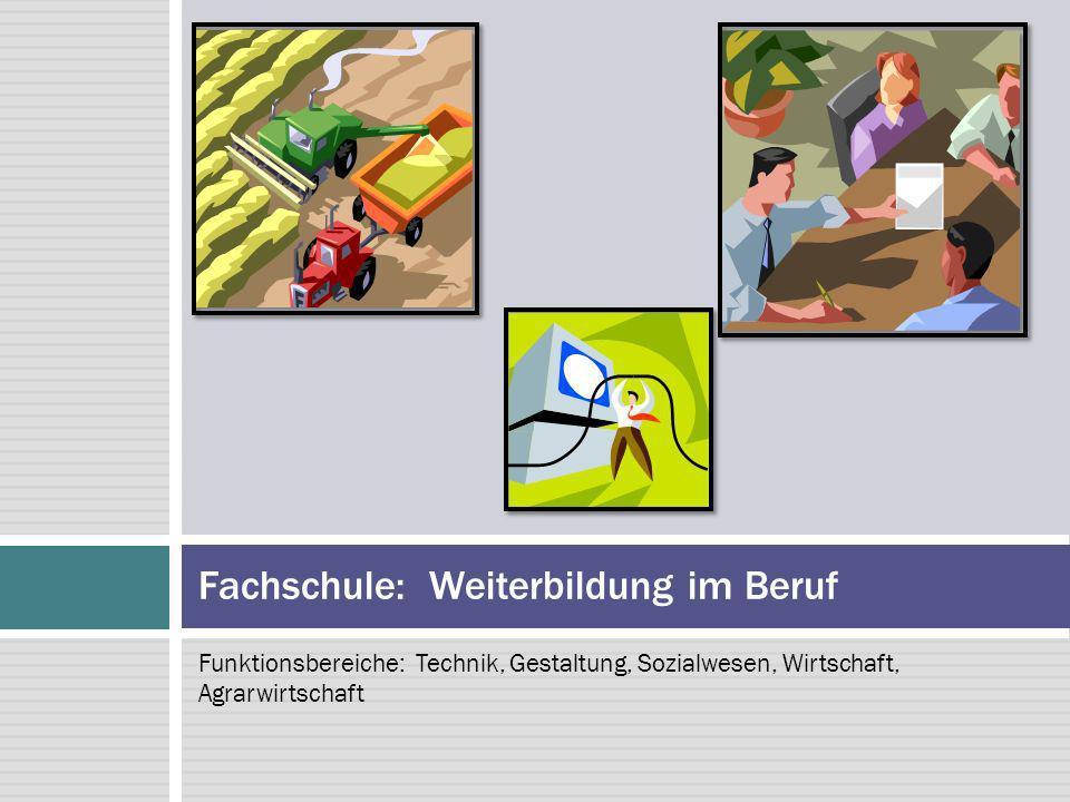 Funktionsbereiche: Technik, Gestaltung, Sozialwesen, Wirtschaft, Agrarwirtschaft Fachschule: Weiterbildung im Beruf