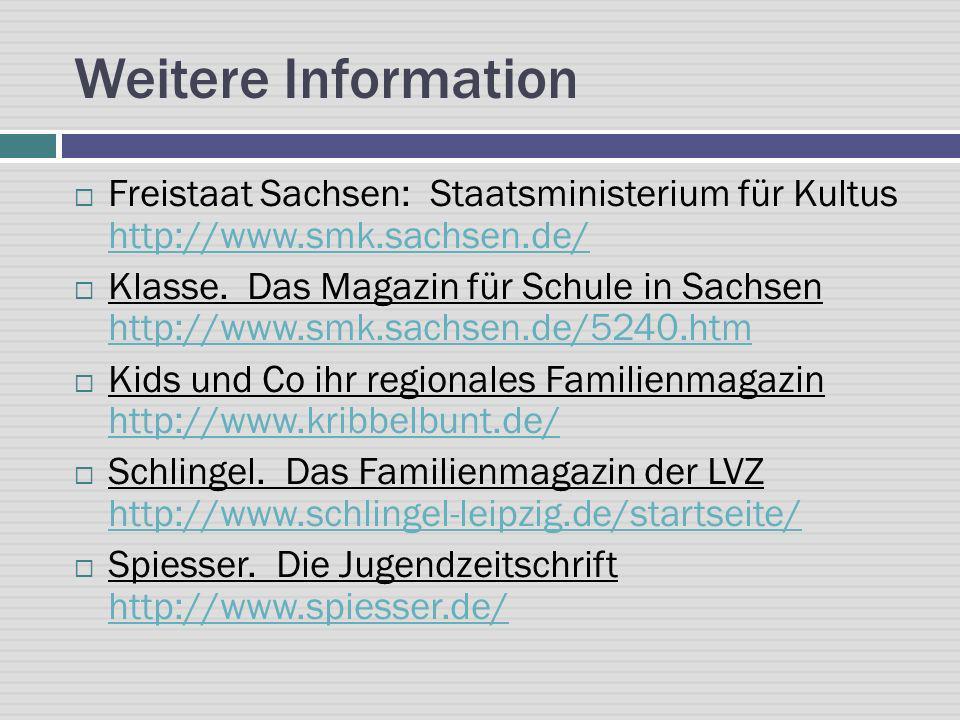 Weitere Information Freistaat Sachsen: Staatsministerium für Kultus http://www.smk.sachsen.de/ http://www.smk.sachsen.de/ Klasse. Das Magazin für Schu