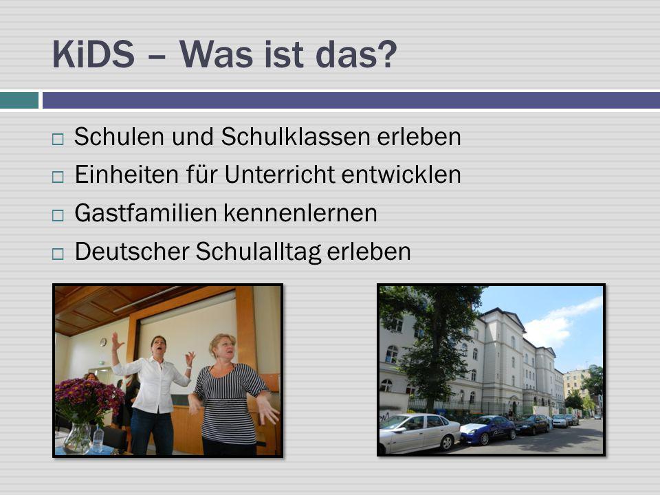 KiDS – Was ist das? Schulen und Schulklassen erleben Einheiten für Unterricht entwicklen Gastfamilien kennenlernen Deutscher Schulalltag erleben