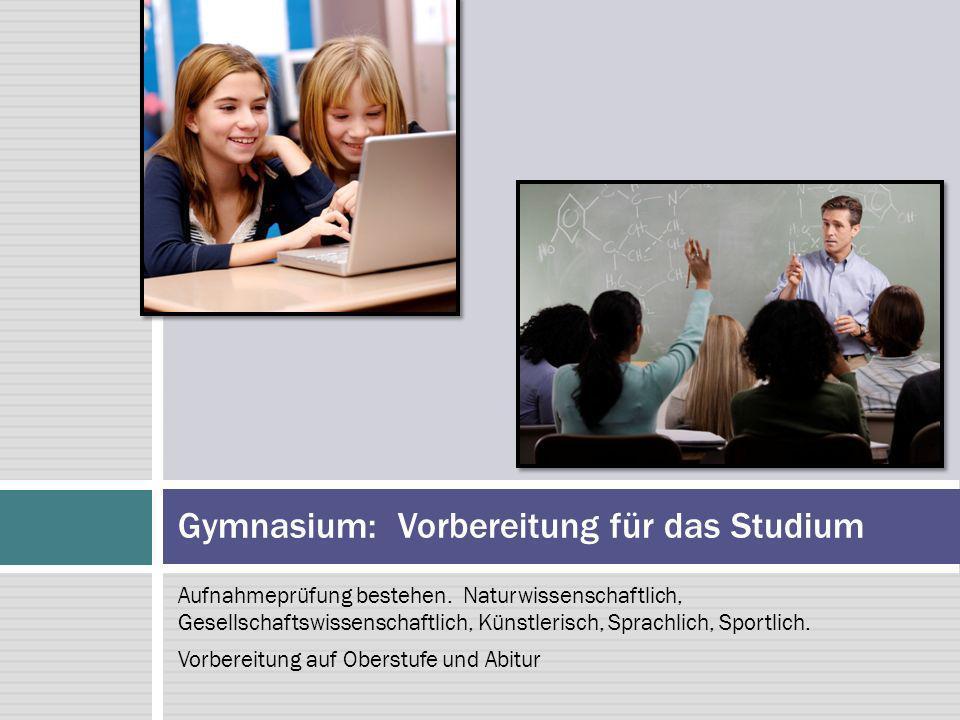 Aufnahmeprüfung bestehen. Naturwissenschaftlich, Gesellschaftswissenschaftlich, Künstlerisch, Sprachlich, Sportlich. Vorbereitung auf Oberstufe und Ab