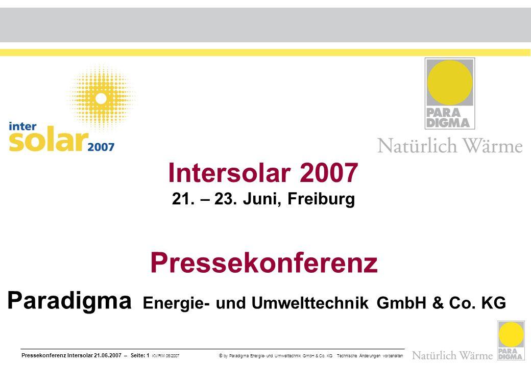 Pressekonferenz Intersolar 21.06.2007 – Seite: 1 KV/RM 06/2007 © by Paradigma Energie- und Umwelttechnik GmbH & Co. KG Technische Änderungen vorbehalt