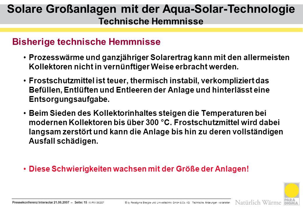 Pressekonferenz Intersolar 21.06.2007 – Seite: 15 KV/RM 06/2007 © by Paradigma Energie- und Umwelttechnik GmbH & Co. KG Technische Änderungen vorbehal