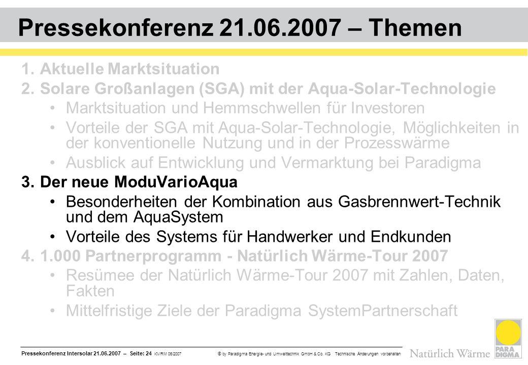 Pressekonferenz Intersolar 21.06.2007 – Seite: 24 KV/RM 06/2007 © by Paradigma Energie- und Umwelttechnik GmbH & Co. KG Technische Änderungen vorbehal