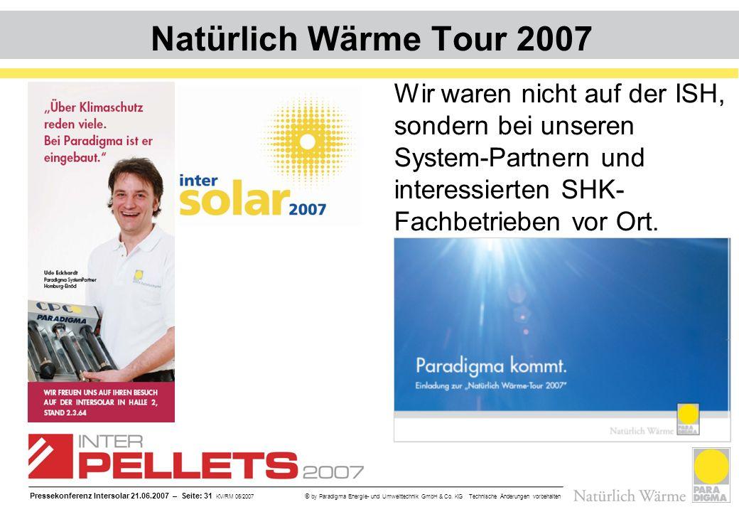 Pressekonferenz Intersolar 21.06.2007 – Seite: 31 KV/RM 06/2007 © by Paradigma Energie- und Umwelttechnik GmbH & Co. KG Technische Änderungen vorbehal