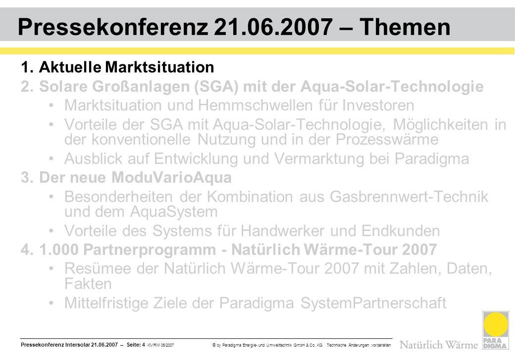 Pressekonferenz Intersolar 21.06.2007 – Seite: 4 KV/RM 06/2007 © by Paradigma Energie- und Umwelttechnik GmbH & Co. KG Technische Änderungen vorbehalt