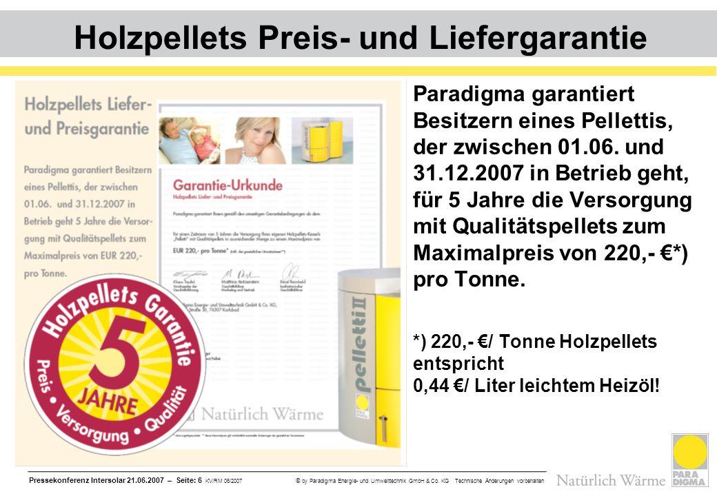Pressekonferenz Intersolar 21.06.2007 – Seite: 6 KV/RM 06/2007 © by Paradigma Energie- und Umwelttechnik GmbH & Co. KG Technische Änderungen vorbehalt
