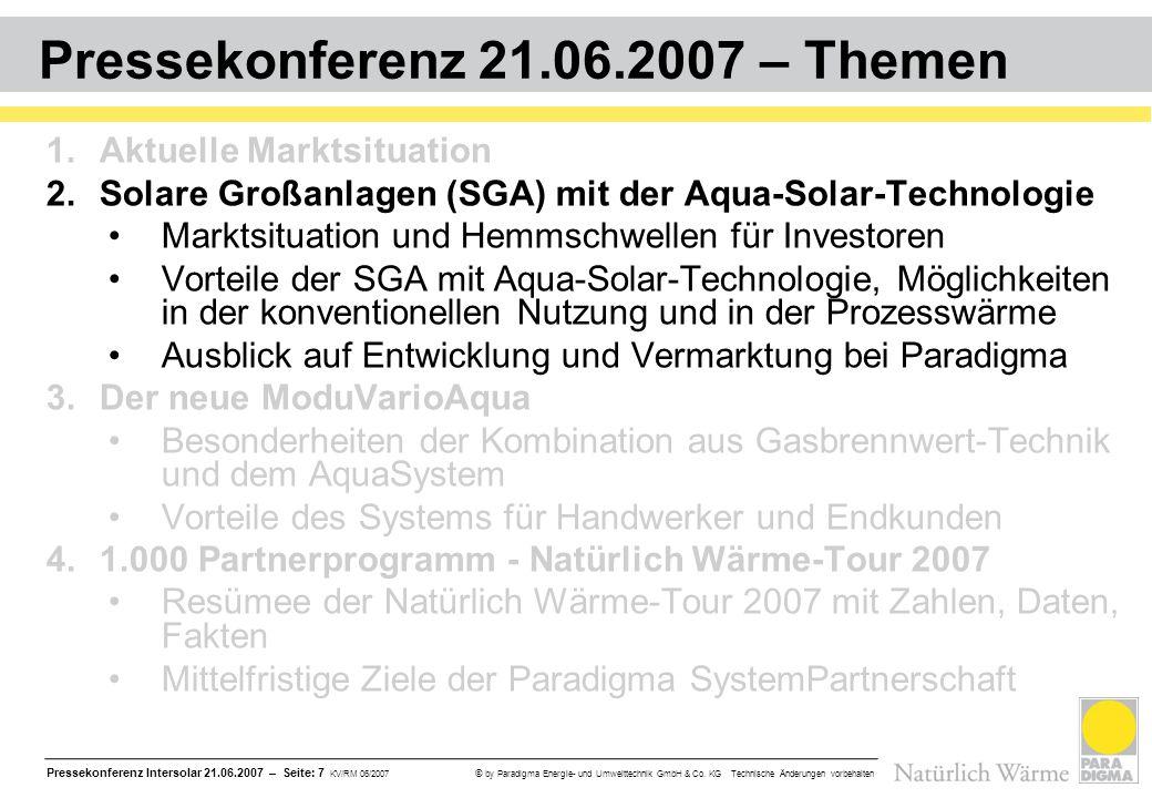Pressekonferenz Intersolar 21.06.2007 – Seite: 7 KV/RM 06/2007 © by Paradigma Energie- und Umwelttechnik GmbH & Co. KG Technische Änderungen vorbehalt