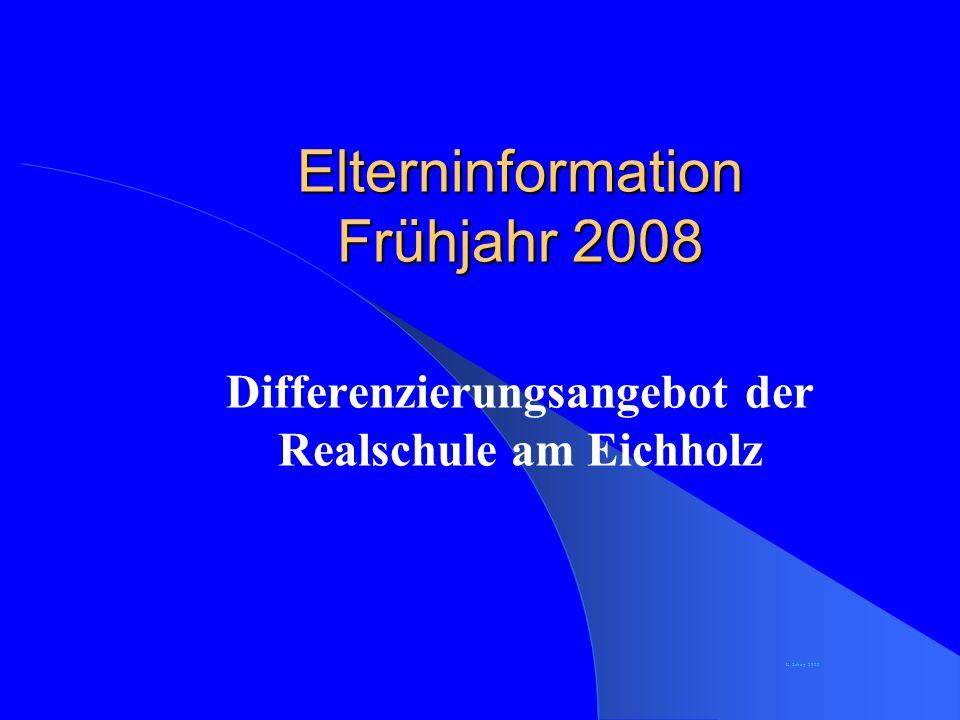 Elterninformation Frühjahr 2008 Differenzierungsangebot der Realschule am Eichholz K. Schirp 2003