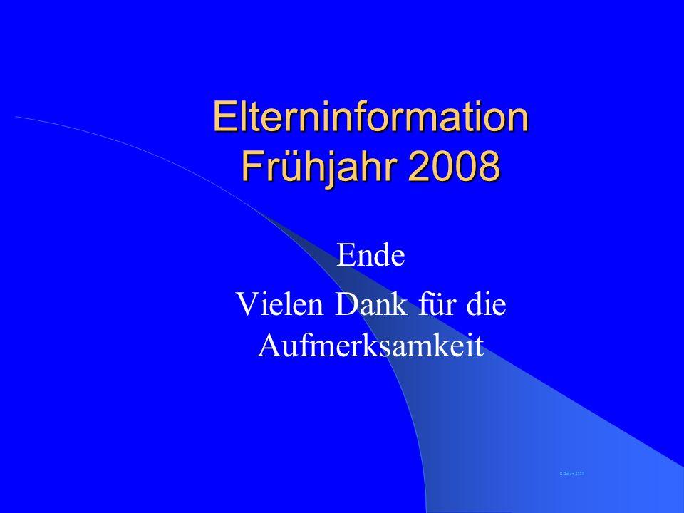 Elterninformation Frühjahr 2008 Ende Vielen Dank für die Aufmerksamkeit K. Schirp 2003