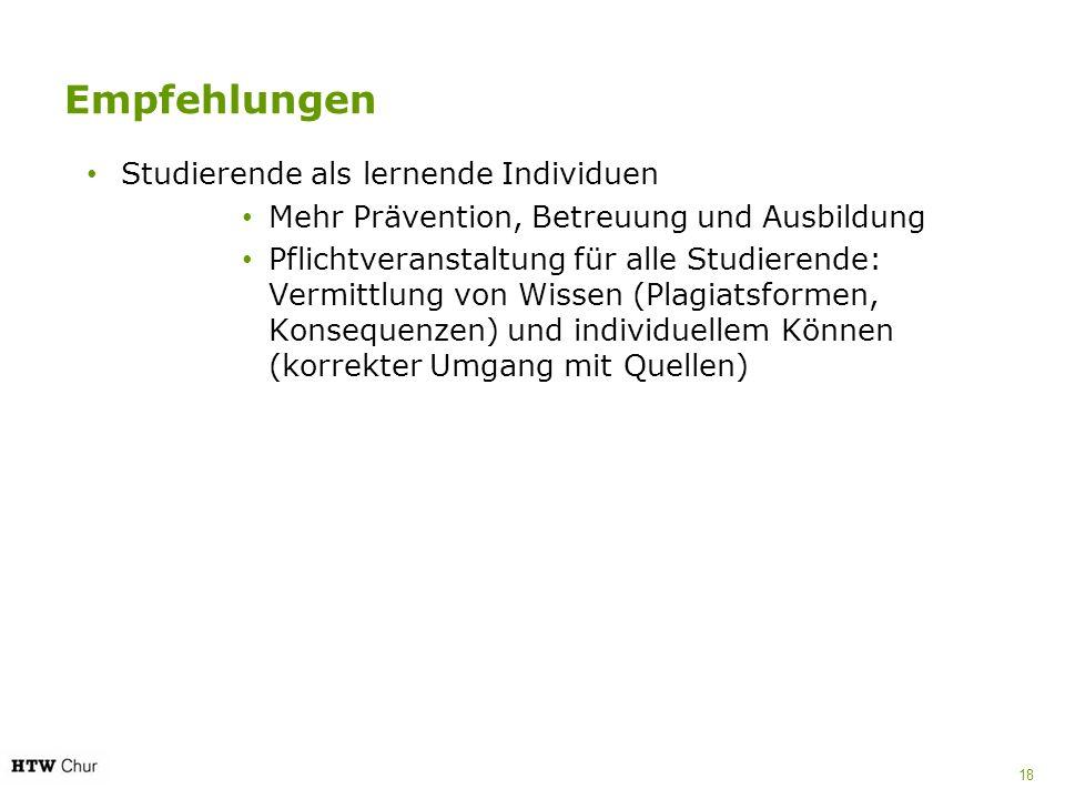 Empfehlungen Studierende als lernende Individuen Mehr Prävention, Betreuung und Ausbildung Pflichtveranstaltung für alle Studierende: Vermittlung von Wissen (Plagiatsformen, Konsequenzen) und individuellem Können (korrekter Umgang mit Quellen) 18