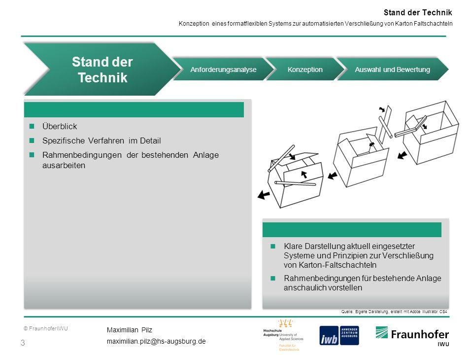 © Fraunhofer IWU 3 Maximilian Pilz maximilian.pilz@hs-augsburg.de Konzeption eines formatflexiblen Systems zur automatisierten Verschließung von Karto