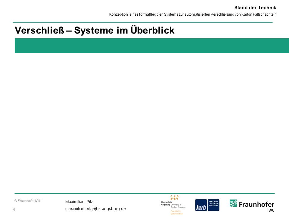 © Fraunhofer IWU 4 Maximilian Pilz maximilian.pilz@hs-augsburg.de Konzeption eines formatflexiblen Systems zur automatisierten Verschließung von Karto